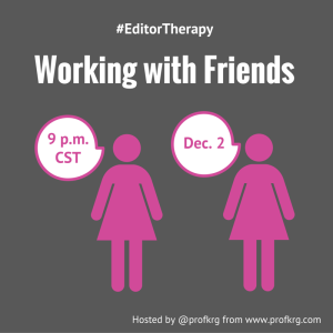 Working with Friends at #EditorTherapy
