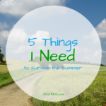 5 Things I'll Need to Survive the Summer