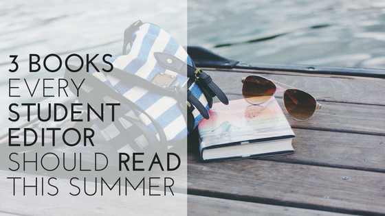 3 Books Every Student Editor Should Read This Summer - Kenna Griffin