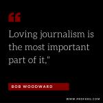 Quotable: Bob Woodward on Loving Journalism